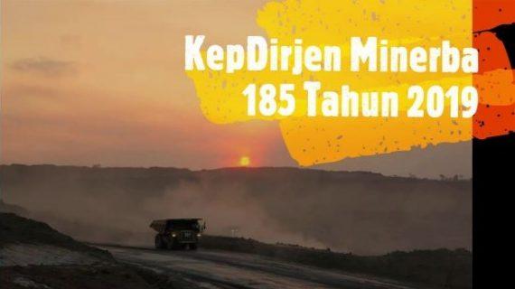 KepDirJen Minerba Kementerian ESDM Nomor 185.K/37.04/DJB/2019